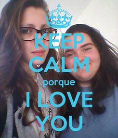 Poster: KEEP CALM porque I LOVE YOU