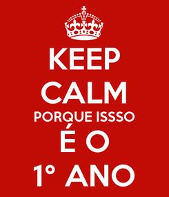 Poster: KEEP CALM PORQUE ISSSO É O 1° ANO