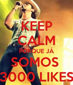 Poster: KEEP CALM PORQUE JÁ SOMOS  3000 LIKES