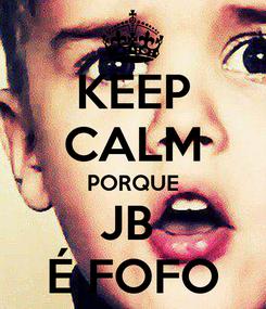 Poster: KEEP CALM PORQUE JB  É FOFO