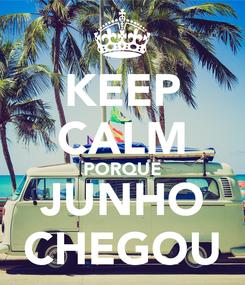 Poster: KEEP CALM PORQUE JUNHO CHEGOU