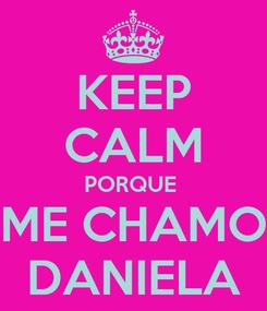Poster: KEEP CALM PORQUE  ME CHAMO DANIELA