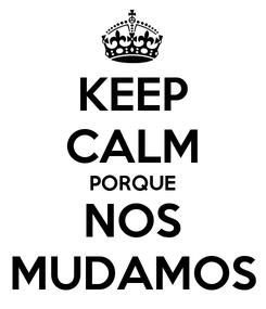 Poster: KEEP CALM PORQUE NOS MUDAMOS
