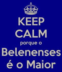 Poster: KEEP CALM porque o Belenenses é o Maior