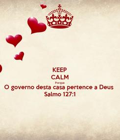 Poster: KEEP CALM Porque O governo desta casa pertence a Deus Salmo 127:1