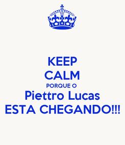 Poster: KEEP CALM PORQUE O  Piettro Lucas ESTA CHEGANDO!!!