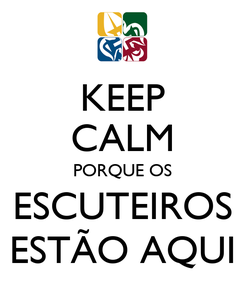 Poster: KEEP CALM PORQUE OS ESCUTEIROS ESTÃO AQUI