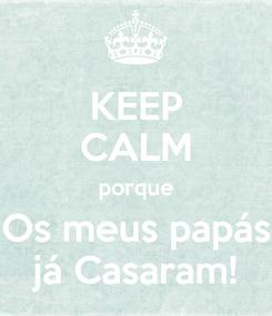 Poster: KEEP CALM porque Os meus papás já Casaram!
