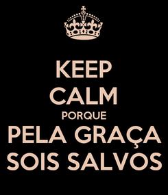 Poster: KEEP CALM PORQUE PELA GRAÇA SOIS SALVOS