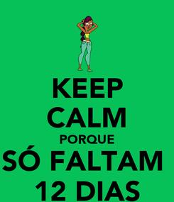 Poster: KEEP CALM PORQUE SÓ FALTAM  12 DIAS