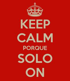 Poster: KEEP CALM PORQUE SOLO ON