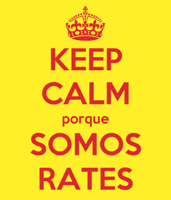 Poster: KEEP CALM porque SOMOS RATES