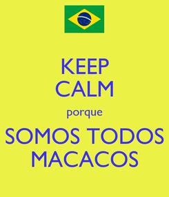 Poster: KEEP CALM porque SOMOS TODOS MACACOS
