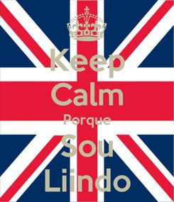 Poster: Keep Calm Porque Sou Liindo