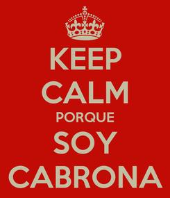 Poster: KEEP CALM PORQUE SOY CABRONA
