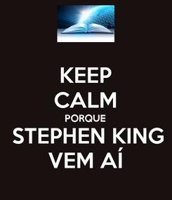 Poster: KEEP CALM PORQUE  STEPHEN KING VEM AÍ