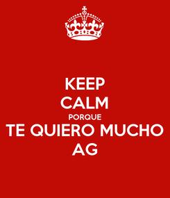 Poster: KEEP CALM PORQUE TE QUIERO MUCHO AG