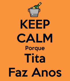 Poster: KEEP CALM Porque Tita Faz Anos