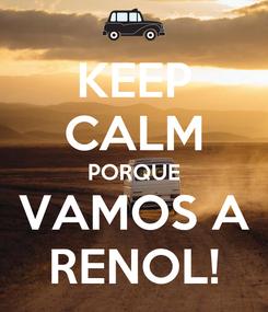 Poster: KEEP CALM PORQUE VAMOS A RENOL!