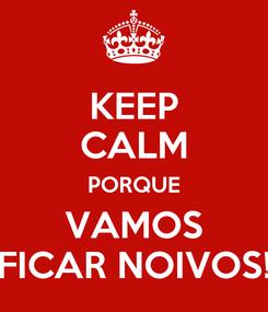 Poster: KEEP CALM PORQUE VAMOS FICAR NOIVOS!