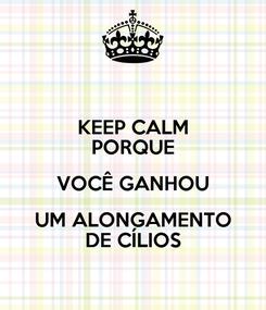 Poster: KEEP CALM PORQUE VOCÊ GANHOU UM ALONGAMENTO DE CÍLIOS