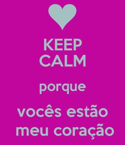 Poster: KEEP CALM porque vocês estão  meu coração