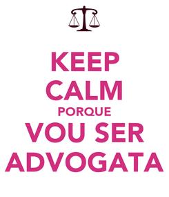 Poster: KEEP CALM PORQUE VOU SER ADVOGATA