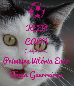 Poster: KEEP CALM Portugal Alcança Primeira Vitória Euro Força Guerreiras