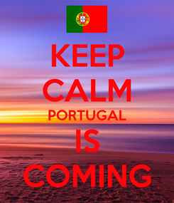 Poster: KEEP CALM PORTUGAL IS COMING