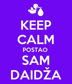 Poster: KEEP CALM POSTAO  SAM DAIDŽA