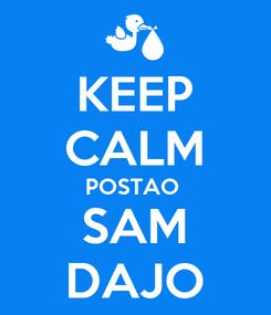 Poster: KEEP CALM POSTAO  SAM DAJO