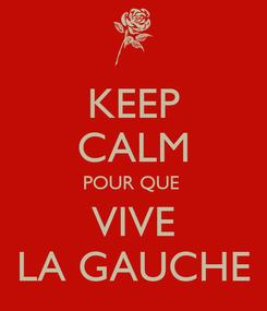 Poster: KEEP CALM POUR QUE  VIVE LA GAUCHE