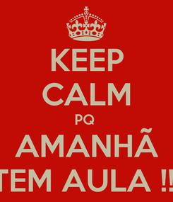 Poster: KEEP CALM PQ  AMANHÃ TEM AULA !!!