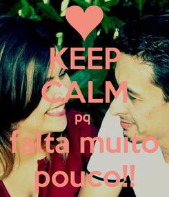 Poster: KEEP CALM pq  falta muito pouco!!