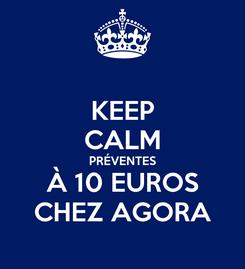 Poster: KEEP CALM PRÉVENTES À 10 EUROS CHEZ AGORA