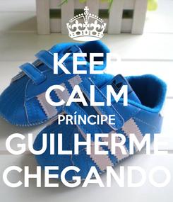 Poster: KEEP CALM PRÍNCIPE GUILHERME CHEGANDO