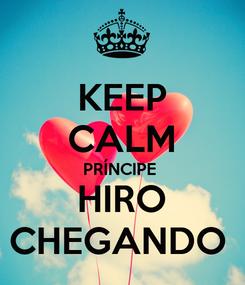 Poster: KEEP CALM PRÍNCIPE  HIRO CHEGANDO