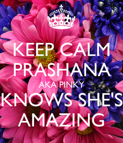 Poster: KEEP CALM PRASHANA AKA PINKY KNOWS SHE'S AMAZING
