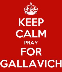 Poster: KEEP CALM PRAY FOR GALLAVICH