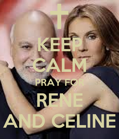 Poster: KEEP CALM PRAY FOR RENE AND CELINE
