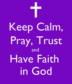 Poster: Keep Calm, Pray, Trust and  Have Faith  in God