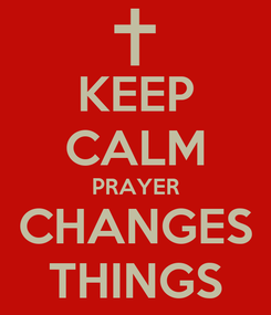 Poster: KEEP CALM PRAYER CHANGES THINGS