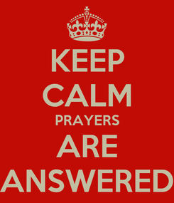 Poster: KEEP CALM PRAYERS ARE ANSWERED