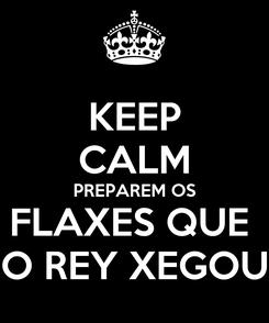 Poster: KEEP CALM PREPAREM OS FLAXES QUE  O REY XEGOU