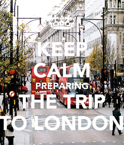 Poster: KEEP CALM PREPARING THE TRIP TO LONDON