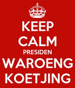 Poster: KEEP CALM PRESIDEN WAROENG KOETJING