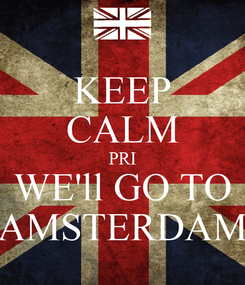 Poster: KEEP CALM PRI WE'll GO TO AMSTERDAM