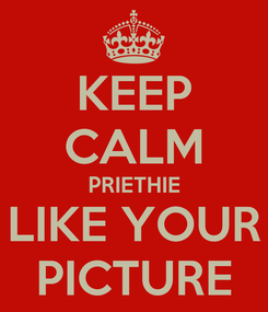 Poster: KEEP CALM PRIETHIE LIKE YOUR PICTURE