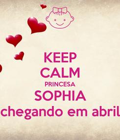 Poster: KEEP CALM PRINCESA SOPHIA chegando em abril