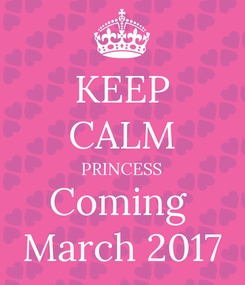 Poster: KEEP CALM PRINCESS Coming  March 2017